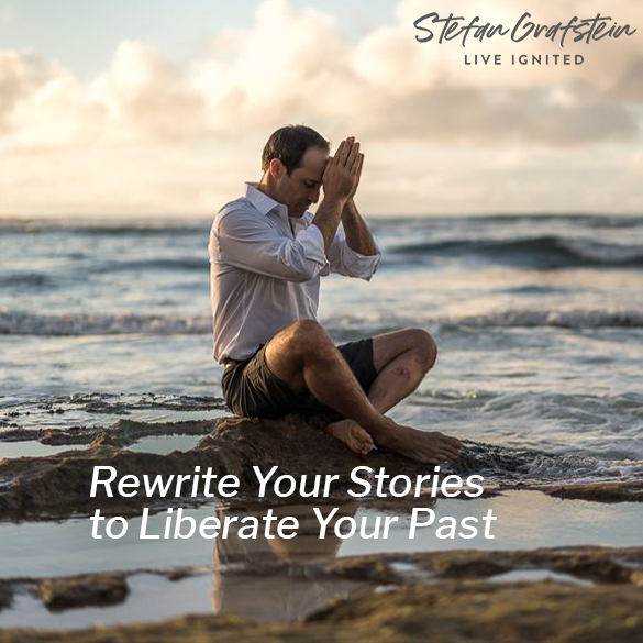 Rewrite Your Stories to Liberate Your Past